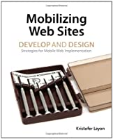 Mobilizing Web Sites: Strategies for Mobile Web Implementation Front Cover
