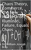 Chaos Theory, Commerce, The New World Order, Illuminati, Failure, Equals Chaos
