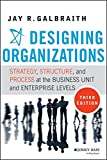 Designing Organizations: Strategy, Structure, and Process at the Business Unit and Enterprise Levels, Third Edition