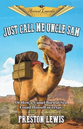 Read Online Just Call Me Uncle Sam: Or How a Camel Born at Sea Found Himself in Texas (Animal Legends Collection) ebook