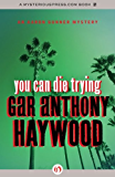 You Can Die Trying (The Aaron Gunner Mysteries)