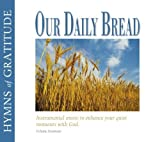 Our Daily Bread - Hymns of Gratitude - Volume 17 by Various (2010-04-01)