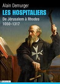 Les Hospitaliers - De Jérusalem à Rhodes - 1050-1317 par Alain Demurger