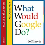 What Would Google Do? | Jeff Jarvis