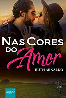 Nas Cores do Amor: (Livro único) por [Arnaldo, Ruth]