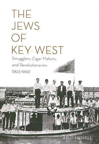 THE JEWS OF KEY WEST: Smugglers, Cigar Makers, and Revolutionaries (1823-1969) ()