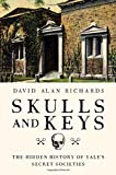 img - for Skulls and Keys: The Hidden History of Yale's Secret Societies book / textbook / text book
