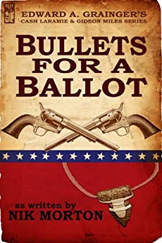 Bullets for a Ballot (Cash Laramie & Gideon Miles Series Book 5) by [Morton, Nik]