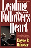 Leading with a Follower's Heart, Eugene B. Habecker, 0896937690