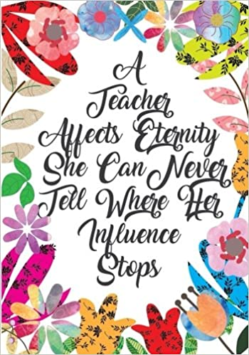 a teacher affects eternity she can never tell where her influence
