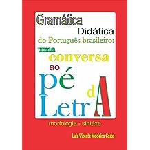 Gramática didática do Português brasileiro:: uma conversa ao pé da letra (Portuguese Edition)
