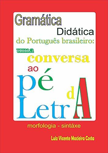 Gramática didática do Português brasileiro:: uma conversa ao pé da letra
