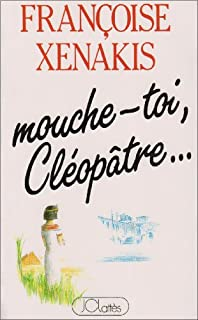 Mouche-toi, Cléopâtre..., Xenakis, Françoise
