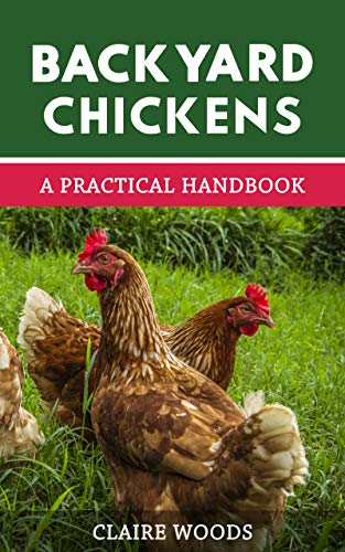 Backyard Chickens: A Practical Handbook to Raising Chickens by [Woods, Claire]