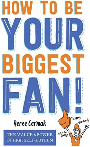 How to be Your Biggest Fan: The Value and Power of High Self-Esteem