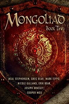 The Mongoliad (The Mongoliad Series Book 2) by [Stephenson, Neal, Bear, Erik, Bear, Greg, Brassey, Joseph, Galland, Nicole, Moo, Cooper, Teppo, Mark]