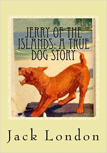 Jerry of the Islands: A True Dog Story: London, Jack: 9781537570235: Amazon.com: Books