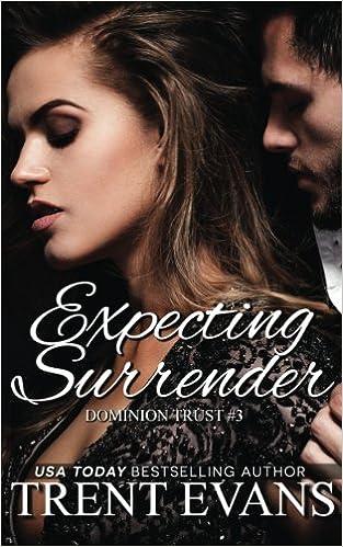 Expecting Surrender: Volume 3 (Dominion Trust)