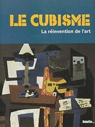 Le cubisme : La réinvention de l'art par Caroline Larroche