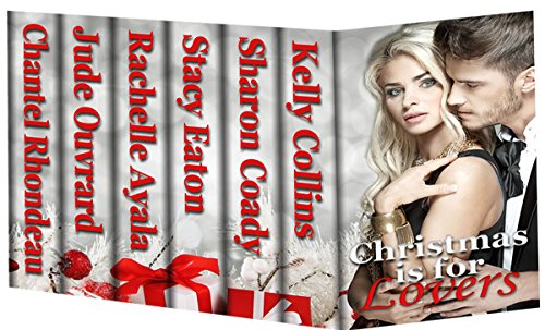 Christmas is For Lovers: 6 Hot Holiday Romances by [Collins, Kelly, Coady, Sharon, Eaton, Stacy, Ayala, Rachelle, Ouvrard, Jude, Rhondeau, Chantel]