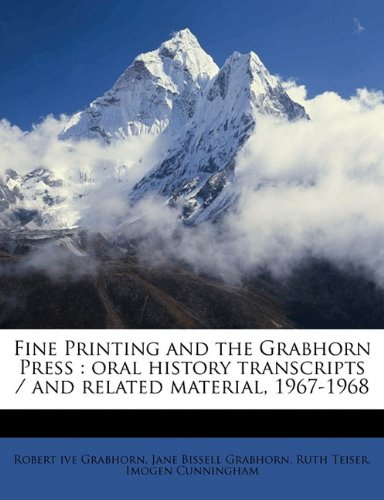 Fine Printing and the Grabhorn Press: oral history transcripts / and related material, 1967-196 ebook