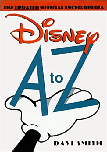 Disney A to Z: The Updated Official Encyclopedia: David Smith:  9780786863914: Amazon.com: Books