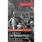 La bataille des Thermopyles: Le sacrifice héroïque de Léonidas et de ses 300 Spartiates (Grandes Batailles t. 27) (French Edition)
