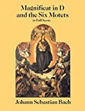 Magnificat in D and the Six Motets in Full Score : From the Bach-Gesellschaft Edition