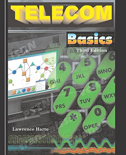 Telecom Basics: Signal Processing, Signaling Control, and Call Processing, Third Edition Mr. Lawrence Harte
