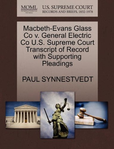 Macbeth-Evans Glass Co v. General Electric Co U.S. Supreme Court Transcript of Record with Supporting Pleadings
