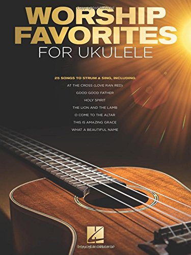 Worship Favorites for Ukulele: 25 Songs to Strum & Sing