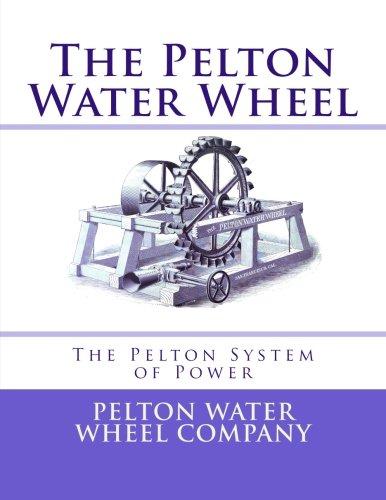 The Pelton Water Wheel: The Pelton System of Power