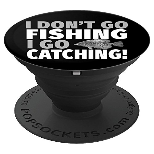 - I Don't Go Fishing I Go Catching - Crappie Fishing - PopSockets Grip and Stand for Phones and Tablets