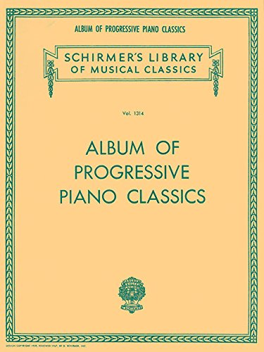 Album of Progressive Piano Classics: Schirmer Library of Classics Volume 1314 Piano Solo (Schirmer's Library of Musical Classics)