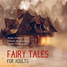 Fairy Tales for Adults Volume 11 Audiobook by Fyodor Dostoyevsky, William Shakespeare, L. Frank Baum Narrated by Josh Verbae