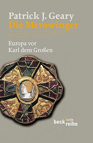 Die Merowinger: Europa vor Karl dem Großen (Beck'sche Reihe)