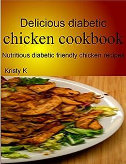 Delicious diabetic chicken cookbook: Nutritious diabetic friendly chicken recipes