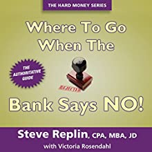 Where to Go When the Bank Says NO! Audiobook by Stephen Replin Narrated by Paul Rohrer