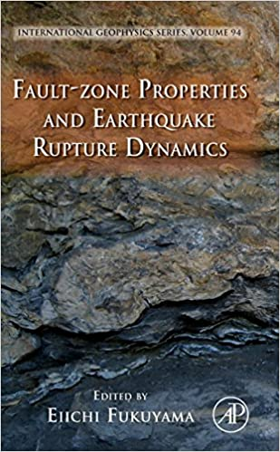 Fault-Zone Properties and Earthquake Rupture Dynamics, Volume 94 (International Geophysics)