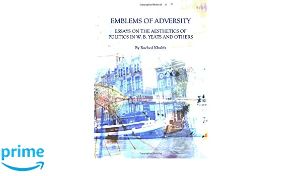 Spatial Essay Emblems Of Adversity Essays On The Aesthetics Of Politics In W B Yeats  And Others Rached Khalifa  Amazoncom Books Heart Of Darkness Essay Questions also Essays On Punctuality Emblems Of Adversity Essays On The Aesthetics Of Politics In W B  Essay On Personality