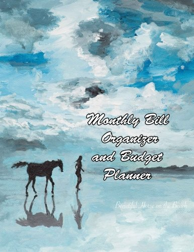 Monthly Bill Organizer and Budget Planner Beautiful Horse on the Beach: Extra Large 8.5 x11 Budget Book with Motivational Quotes (Smart Budget Books) (Volume 12)