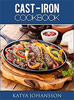 CAST IRON COOKBOOK: 50 Quick & Tasty Cast Iron Recipes For Busy People by [johansson, katya]