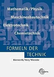 Formeln der Technik: Elektrotechnik, Maschinenbautechnik, Chemietechnik, Mathematik/Physik