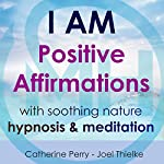 I AM: Positive Affirmations with Soothing Nature Hypnosis & Meditation | Joel Thielke,Catherine Perry