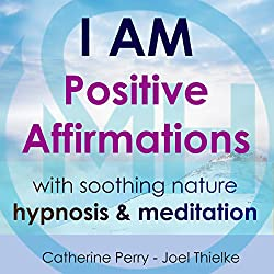 I AM: Positive Affirmations with Soothing Nature Hypnosis & Meditation