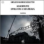 Auschwitz spiegato a mia figlia | Graziano Di Benedetto