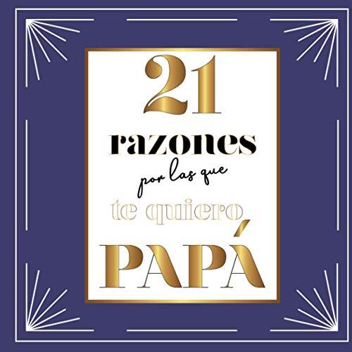 21 razones por las que te quiero papa Libro para ser completado por ti mismo para decir te amo de una manera original Cada pagina contiene una cita espec