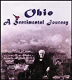 Ohio, A Sentimental Journey (The Buckeye State's Past, Famous Ohioans, Crazy Inventions and More)
