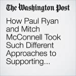 How Paul Ryan and Mitch McConnell Took Such Different Approaches to Supporting Donald Trump | Paul Kane