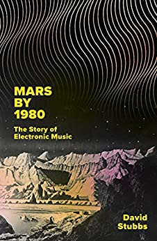 Mars by 1980: The Story of Electronic Music by [Stubbs, David]